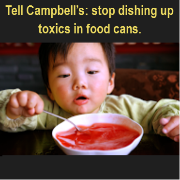 Tell Campbell's: stops dishing up toxics in food cans
